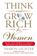 Think and Grow Rich, for Women - Using Your Power to Create Success and Significance